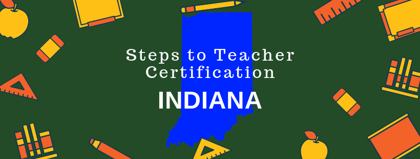 Steps to Teacher Certification in Indiana
