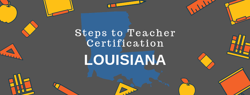 Steps to Teacher Certification Louisiana